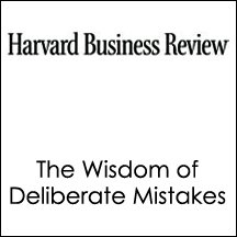 HBR: The Wisdom of Deliberate Mistakes (       UNABRIDGED) by Paul J.H. Schoemaker, Robert E. Gunther, Harvard Business Review Narrated by Harvard Business Review