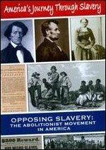 America's Journey Through Slavery: Opposing Slavery - The Abolitionist Movement in America