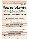 img - for How to Advertise: A Professional Guide for the Advertiser. What Works. What Doesn't. And Why. book / textbook / text book