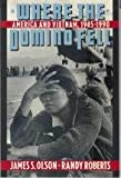 Where the Domino Fell: America and Vietnam, 1945 to 1990 (0312032633) by Olson, James S.