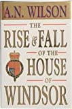 A. N. Wilson The Rise and Fall of the House of Windsor