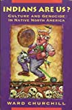 Indians Are Us?: Culture and Genocide in Native North America (1567510205) by Churchill, Ward