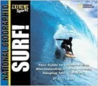 Surf: Your Guide to Longboarding, Shortboarding, Tubing, Aerials, Hanging Ten, and More (Extreme Sports)