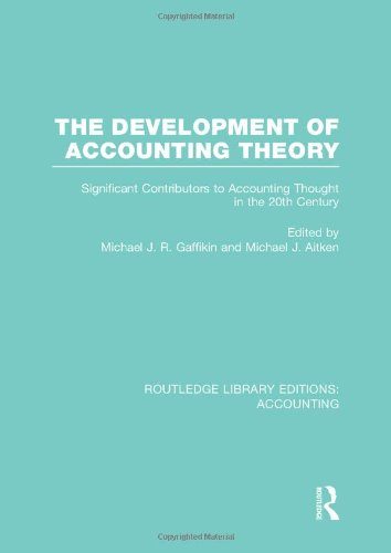 The Development of Accounting Theory (RLE Accounting): Significant Contributors to Accounting Thought in the 20th Centur