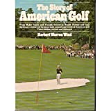 The Story of American Golf: Its Champions and Its Championships