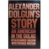 Alexander Dolgun's story: An American in the Gulag ~ Alexander Dolgun