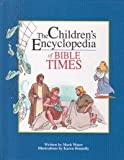 The Children's Encyclopedia of Bible Times (The Children's Encyclopedia Series) (0310211034) by Water, Mark