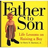 Father to Son, Life Lessons on Raising a Boy
