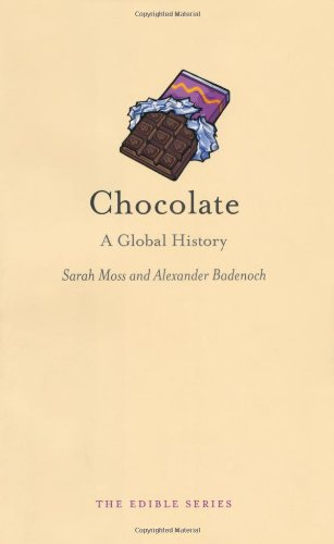 Chocolate: A Global History (Reaktion Books - Edible) by Sarah Moss, Alexander Badenoch