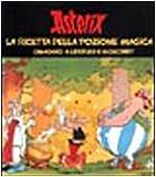 Asterix: La ricetta della pozione magica : omaggio a Uderzo e Goscinny : Milano, Musei di Porta Romana, 12 aprile-28 maggio 2000 (Italian Edition)