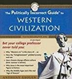 img - for The Politically Incorrect Guide to Western Civilization (Politically Incorrect Guides (Audio)) book / textbook / text book