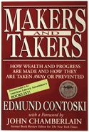 Makers and Takers: How Wealth and Progress Are Made and How They Are Taken Away or Prevented