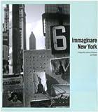 Immaginare New York. Fotografie della collezione del MoMA. Catalogo della mostra (Madrid-Rovereto-Dublino)