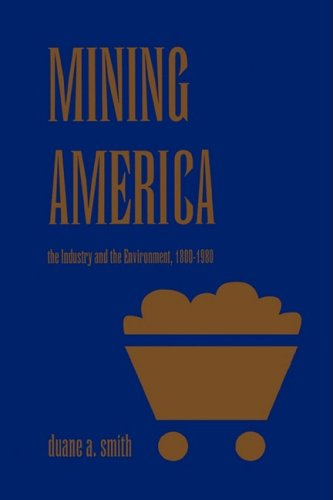 Mining America: The Industry and Environment, 1800-1980, Duane A. Smith