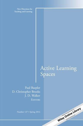 Active Learning Spaces: New Directions for Teaching and Learning, Number 137 (J-B TL Single Issue Teaching and Learning)
