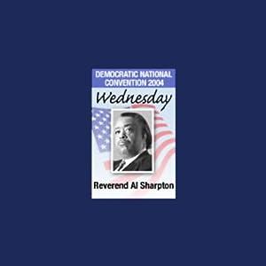 2004 DNC: Reverend Al Sharpton (7/28/04) | [Al Sharpton]