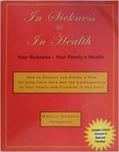 In Sickness & In Health: How to Discuss and Create a Plan for Long-Term Care and the Consequences to Your Family and Finances if You Don't