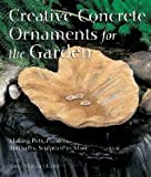 img - for Creative Concrete Ornaments For Garden Making Pots, Planters, Birdbaths, Sculpture & More [HC,2005] book / textbook / text book