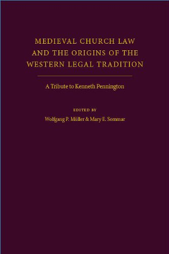 Medieval Church Law and the Origins of the Western Legal Tradition: A Tribute to Kenneth Pennington, Wolfgang Muller, ed.