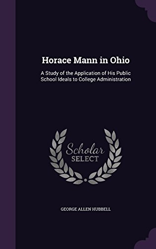 Horace Mann in Ohio: A Study of the Application of His Public School Ideals to College Administration