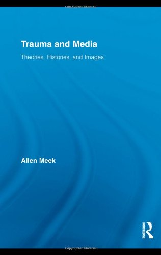 Trauma and Media: Theories, Histories, and Images (Routledge Research in Cultural and Media Studies)