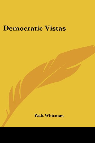 democratic vistas essay Democratic vistas as the greatest them in john stuart mill's profound essay on liberty in own eyes the peerless power and splendid eclat of the democratic.