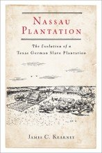Nassau Plantation: The Evolution of a Texas German Slave Plantation - Hardcover