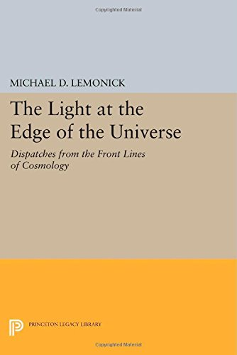 The Light At The Edge Of The Universe: Dispatches From The Front Lines Of Cosmology (Princeton Legacy Library)