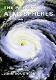 The Physics of Atmospheres (0521011221) by Houghton, John