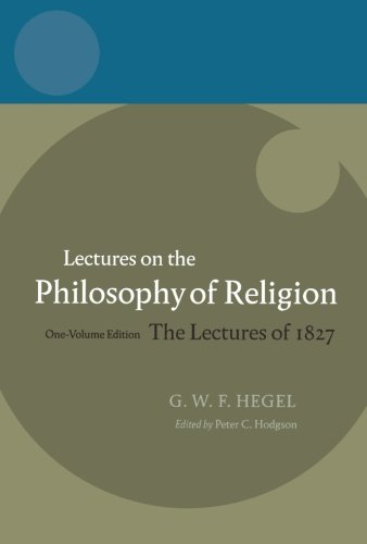 Hegel: Lectures on the Philosophy of Religion One-Volume...