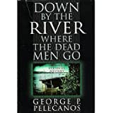 Down by the River Where the Dead Men Go (A Nick Stefanos Mystery)