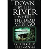 Down by the River Where the Dead Men Go (A Nick Stefanos Mystery) (0312130562) by Pelecanos, George P.
