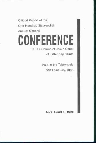 OFFICIAL REPORT - 168TH ANNUAL CONFERENCE OF THE CHURCH OF JESUS CHRIST OF LATTER-DAY SAINTS:  April 1998, The Church of Jesus Christ of Latter-Day Saints