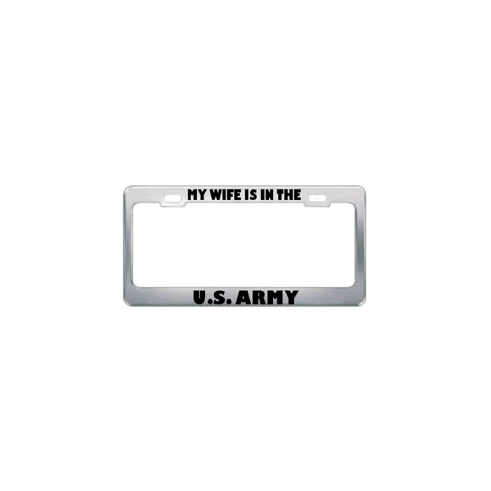 My Wife Is In The U.S. Army Military Metal License Plate Frame Holder