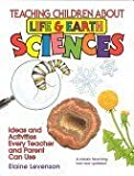 img - for Teaching Children About Life and Earth Science: Ideas and Activities Every Teacher and Parent Can Use 1st edition by Levenson, Elaine (1994) Paperback book / textbook / text book