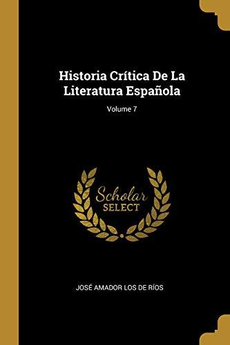 Historia Crítica de la Literatura Española; Volume 7  [De Rios, Jose Amador Los] (Tapa Blanda)