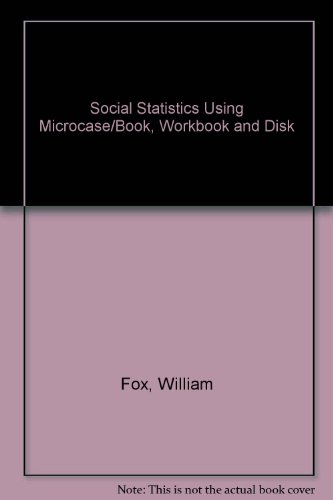 Social Statistics Using Microcase/Book, Workbook and Disk