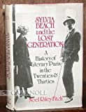 Sylvia Beach and the Lost Generation: A History of Literary Paris in the Twenties and Thirties