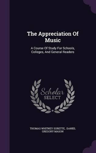 The Appreciation Of Music: A Course Of Study For Schools, Colleges, And General Readers