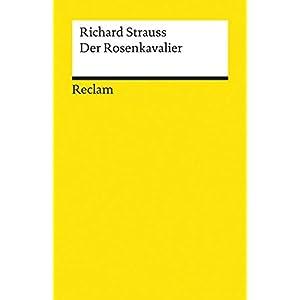 Der Rosenkavalier: Komödie für Musik in drei Aufzügen von Hugo von Hofmannsthal. Textausgabe (Reclams Universal-Bibliothek)