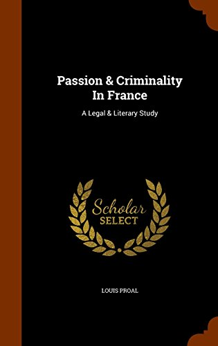 Passion & Criminality In France: A Legal & Literary Study