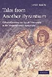 Tales from Another Byzantium: Celestial Journey and Local Community in the Medieval Greek Apocrypha (Hardcover)