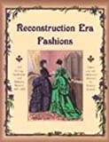 Reconstruction Era Fashions: 350 Sewing, Needlework, & Millinery Patterns 1867-1868