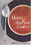 Masters of American cookery--M.F.K. Fisher, James Andrews Beard, Raymond Craig Claiborne, Julia McWilliams Child