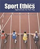 Sport Ethics: Applications for Fair Play 3th (third) edition