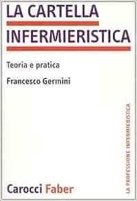 La cartella infermieristica. Teoria e pratica: Francesco Germini