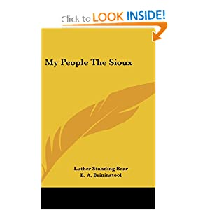 My People The Sioux: Luther Standing Bear, E. A