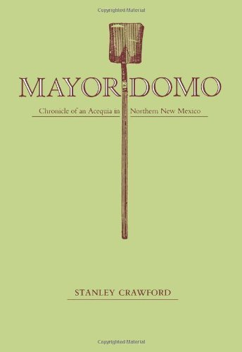 Mayordomo: Chronicle of an Acequia in Northern New Mexico Reprint edition by Crawford, Stanley (1993) Paperback
