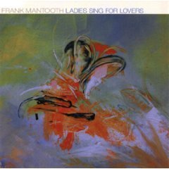 Frank Mantooth : Ladies Sing for Lovers by Karrin Allyson, Sheila Jordan, Ann Hampton Callaway, Diane Schuur and Jay Clayton