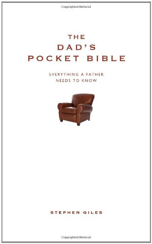 The Dad's Pocket Bible: Everything a Father Needs to Know